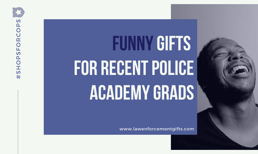 funny police academy graduation gifts, ideas